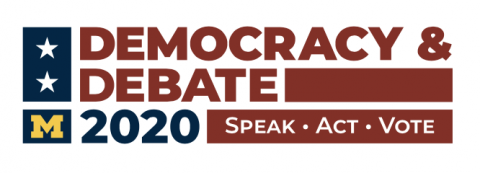 University of Michigan Democracy and Debate 2020: Speak, Act, Vote with white stars on a blue block, and two red stripes.
